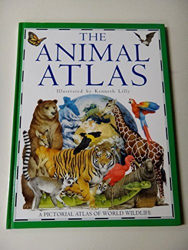 The Animal Atlas: A Pictorial Atlas of World Wildlife by Kenneth Lilly (1992-03-10)