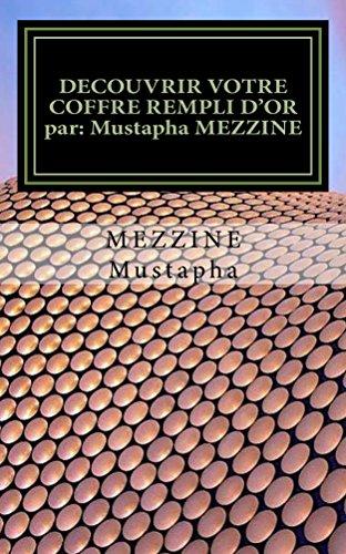 DECOUVRIR VOTRE COFFRE REMPLI D'OR   par: Mustapha MEZZINE