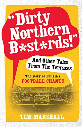 dirty-northern-bastards-and-other-tales-from-the-terraces-the-story-of-britains-football-chants