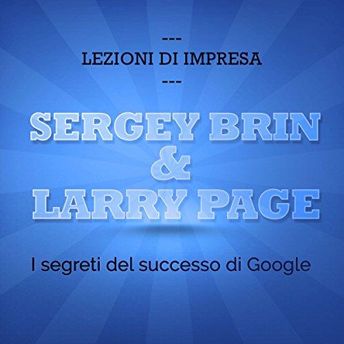 Sergey Brin e Larry Page: I segreti del successo di Google (Lezioni di impresa)  Audiolibri
