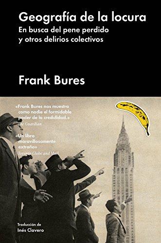 Geografía de la locura: En busca del pene perdido y otros delirios colectivos (Ensayo General) por Frank Bures