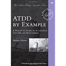 ATDD by Example: A Practical Guide to Acceptance Test-Driven Development (Addison Wesley Signature Series) by Markus Gärtner (2012-07-06)