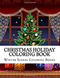 Christmas Holiday Coloring Book: Easy Large Print Winter Christmas Scenes For Adults, Seniors and Children (Festive Scenes, Winter Scenes, Christmas Decorations, Coloring Book)