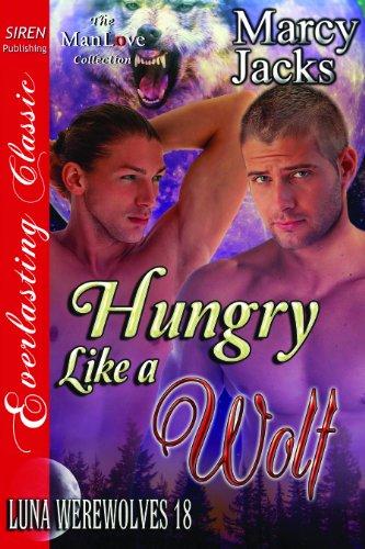 Hungry Like a Wolf [Luna Werewolves 18] (Siren Publishing Everlasting Classic ManLove) por Marcy Jacks