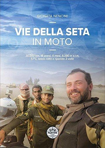 Vie della seta in moto. 30.000 km, 18 paesi, 5 mesi, 5.390...