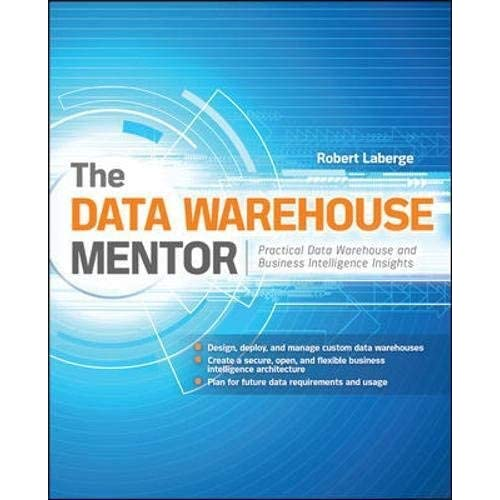 [The Data Warehouse Mentor: Practical Data Warehouse And Business Intelligence Insights] [Author: Laberge, Robert] [May, 2011]