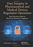 #5: Data Integrity in Pharmaceutical and Medical Devices Regulation Operations: Best Practices Guide to Electronic Records Compliance