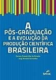 A pós-graduação e a evolução da produção científica brasileira (Portuguese Edition)