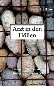 Arzt in den Höllen: Erinnerungen an vier Konzentrationslager von [Lettow, Fritz]