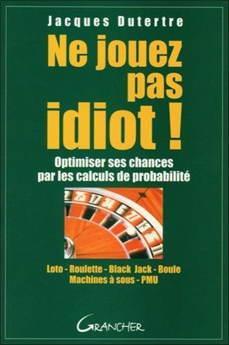 Ne jouez pas idiot !
