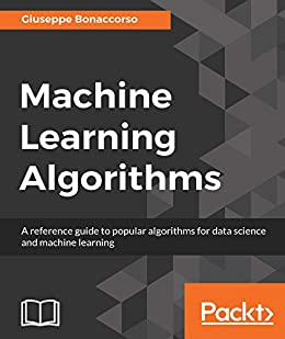 Machine Learning Algorithms: A reference guide to popular algorithms for data science and machine learning by [Bonaccorso, Giuseppe]