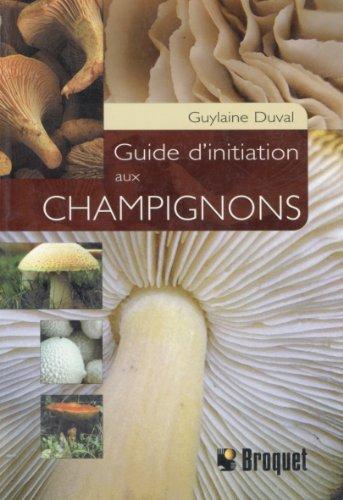 Guide d'initiation aux champignons par Guylaine Duval