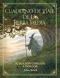 Cuaderno de viaje de la Tierra Media: De Bolsón cerrado a Mordor par John Howe