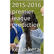 2015-2016 premier league prediction: this years prediction (English Edition)