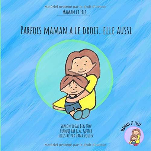 Parfois Maman a le droit, elle aussi (Maman et Fils): Un livre pour aider à expliquer aux enfants que maman a des sentiments et des besoins tout aussi importants (French kids Book) par Sharon Segal Ben Dov