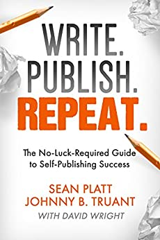 Write. Publish. Repeat. (The No-Luck-Required Guide to Self-Publishing Success) (The Smarter Artist Book 1) (English Edition) von [Platt, Sean, Truant, Johnny B., Wright, David, Smarter Artist]