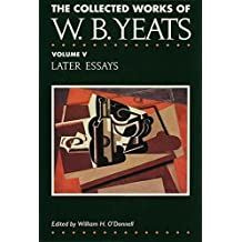 Later Essays (The Collected Works of W.B. Yeats)