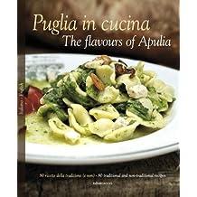 Puglia in cucina. Ediz. italiana e inglese (Italia in cucina)