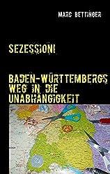 Sezession! Baden-Württembergs Weg in die Unabhängigkeit