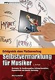 Selbstvermarktung für Musiker: Strategien für Bandkonzeption, Onlinepräsentation, Eigenvertrieb und Guerilla-Marketing
