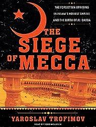 The Siege of Mecca: The Forgotten Uprising in Islam's Holiest Shrine and the Birth of Al Qaeda by Yaroslav Trofimov (2007-10-02)