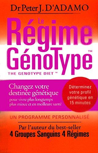 Le régime Génotype : Changez votre destinée génétique pour vivre plus longtemps, plus mince et en meilleure santé par Peter J. d' Adamo