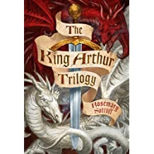 The King Arthur Trilogy: Sword and the Circle, Light Beyond the Forest, Road to Camlann