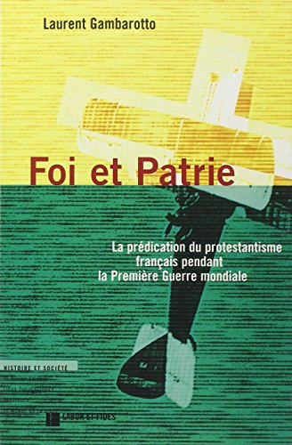 Foi et patrie: La prédication du protestantisme français pendant la Première Guerre mondiale (Histoire et société) par Laurent Gambarotto