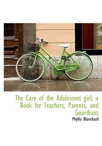 The Care of the Adolescent girl; a Book for Teachers, Parents, and Guardians