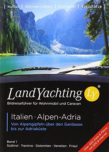 LandYachting Bildreiseführer für Wohnmobil und Caravan• Italien · Alpen-Adria: Von Alpengipfeln über den Gardasee bis zur Adriaküste • Band 1 • Südtirol · Trentino · Dolomiten · Venetien · Friaul