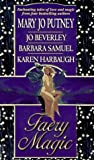 Faery Magic by Mary Jo Putney (1998-01-01) - Mary Jo Putney;Jo Beverley;Barbara Samuel;Karen Harbaugh
