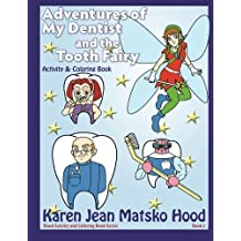 Adventures of My Dentist and the Tooth Fairy: Activity and Coloring Book by Karen Jean Matsko Hood (2010-01-01)
