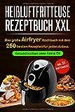 Heißluftfritteuse Rezeptbuch XXL: Das große Airfryer Kochbuch mit den 250 besten Rezepten für jeden Anlass;   Gesund kochen ohne Fett & Öl!;   Bonus: 55 Partysnacks! - Smart and Healthy