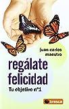 Regálate felicidad de Juan Carlos Maestro Arcos (21 nov 2007) Tapa blanda
