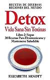 Detox - Vida Sana Sin Toxinas - Libro 2: Sopas, 20 Recetas - 14 Sopas Calientes y 6 Sopas Frías