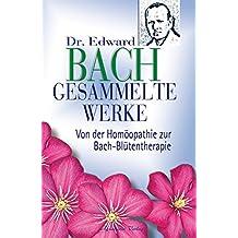 Gesammelte Werke. Von der Homöopathie zur Bach-Blütentherapie