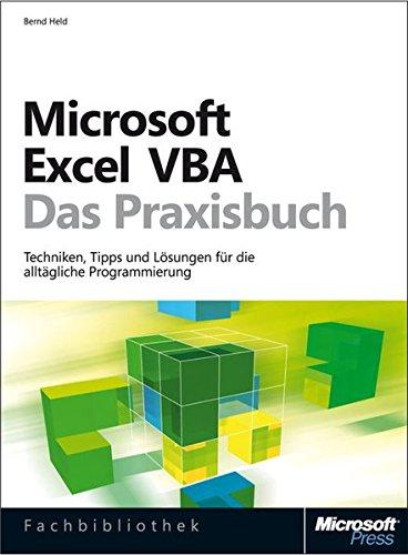 Microsoft Excel VBA - Das Praxisbuch. Für Microsoft Excel 2007-2013.: Techniken,TippsundLösungenfürdiealltäglicheProgrammierung
