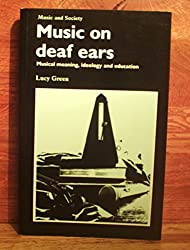 Music on Deaf Ears: Musical Meaning, Ideology, Education