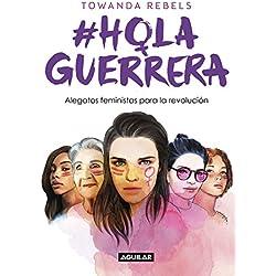 Hola Guerrera: Alegatos feministas para la revolución