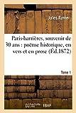 Telecharger Livres Paris barrieres souvenir de 30 ans poeme historique en vers et en prose precede Tome 1 d une preface (PDF,EPUB,MOBI) gratuits en Francaise