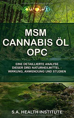 MSM - Cannabis Öl - OPC: Eine detaillierte Analyse dieser Drei Naturheilmittel - Wirkung, Anwendung und Studien