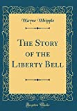 The Story of the Liberty Bell (Classic Reprint)