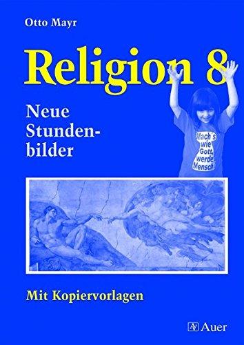 Religion Klasse 8: Neue Stundenbilder, Mit Kopiervorlagen (Neue Stundenbilder Religion)