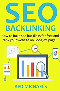 SEO BACKLINKING (2016 Version): How to build seo backlinks for free and rank your website on Google's page 1 (English Edition) de [Michaels, Red]