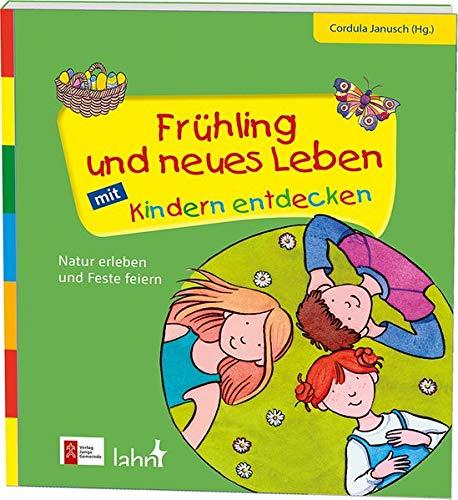 Frühling und neues Leben mit Kindern entdecken: Natur erleben und Feste feiern (Mit Kindern feiern / Ideen für Familie, Kindergarten und Grundschule)