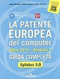 La patente europea del computer. Office 2010. Windows 7. Syllabus 5.0. Guida completa