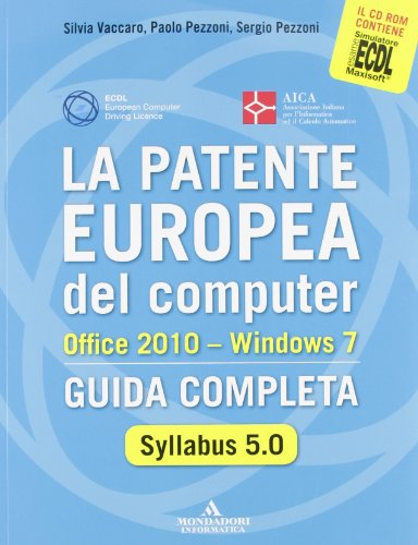 La patente europea del computer. Office 2010. Windows 7. Syllabus 5.0. Guida completa