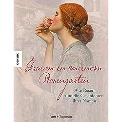 Frauen in meinem Rosengarten: Alte Rosen und die Geschichte ihrer Namen