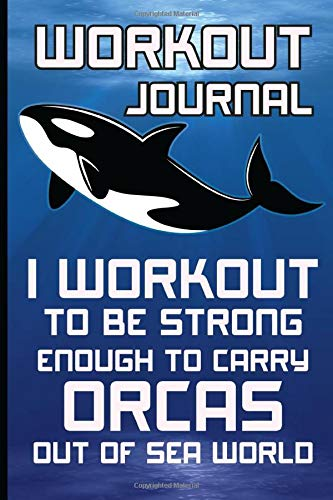 Orcas Workout Journal: With Funny Sayings for Killer Whale Fans | Marine & Sea Life | Exercise Journal -
