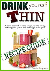 Weight Loss:  Drink Yourself Thin:  Recipe Guide: The detailed recipe guide for the